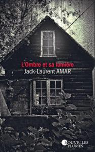 L'ombre et sa lumière – Jack-Laurent Amar – Editions Nouvelles Plumes