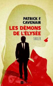Les démons de l'Élysée – Patrick F. Cavenair – Ramsay Editions