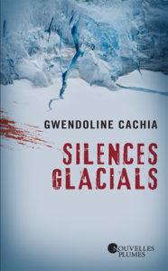 Silences Glacials – Gwendoline Cachia – Éditions Nouvelles Plumes