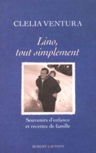 Lino, tout simplement – Souvenirs d'enfance et recettes de famille – Clélia Ventura – Robert Laffont