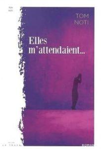 Elles m'attendaient – Tom Noti – Éditions La Trace