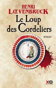 Le Loup des Cordeliers – Henri Loevenbruck – XO Éditions